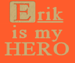 Erik is my HERO