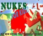 Nukes For Kids!